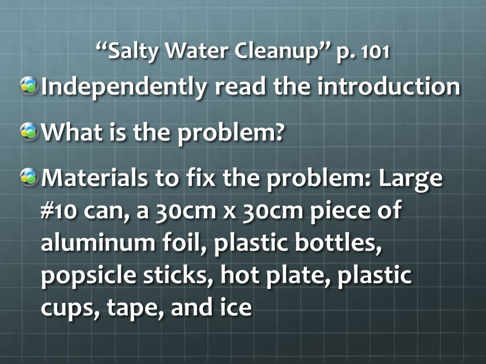Salty Water Cleanup p. 101 Independently read the introduction What is the problem.