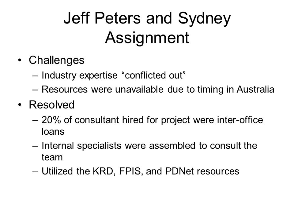 "Jeff Peters and Sydney Assignment Challenges –Industry expertise ""conflicted out"" –Resources were unavailable due to timing in Australia Resolved –20%"