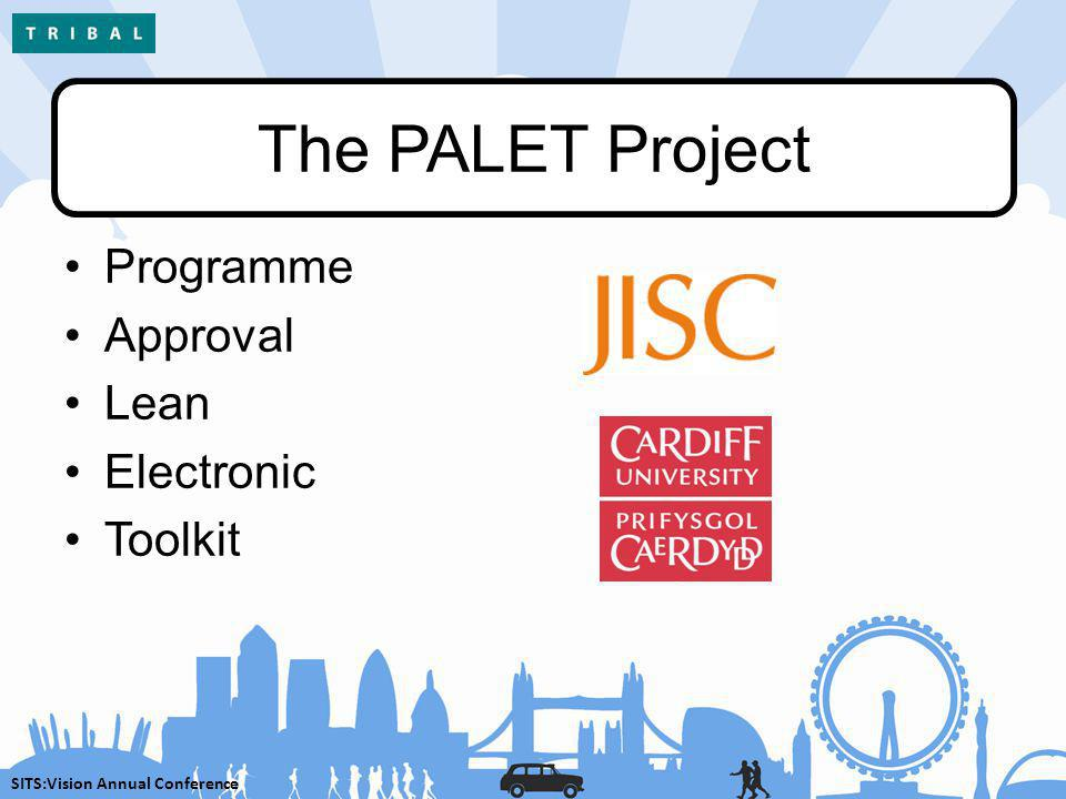 SITS:Vision Annual Conference The PALET Project Programme Approval Lean Electronic Toolkit
