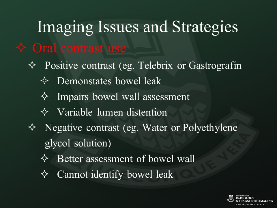 Imaging Issues and Strategies  Oral contrast use  Positive contrast (eg.