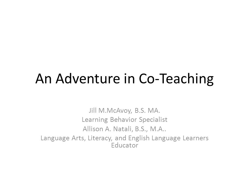An Adventure in Co-Teaching Jill M.McAvoy, B.S. MA.