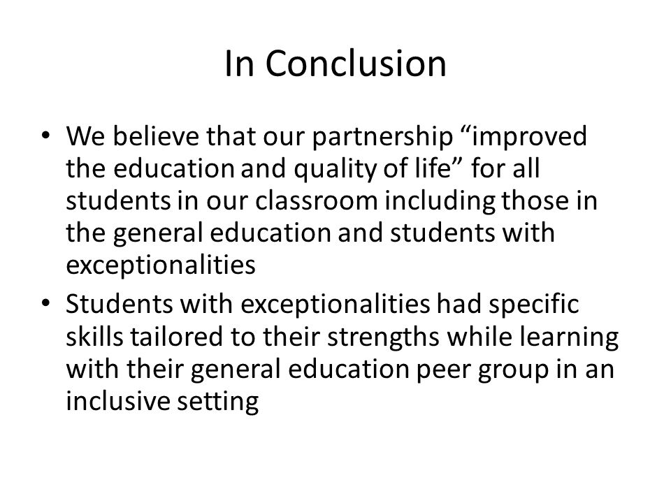 "In Conclusion We believe that our partnership ""improved the education and quality of life"" for all students in our classroom including those in the ge"