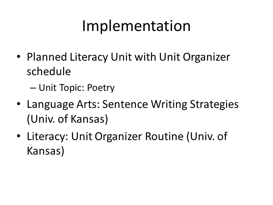 Implementation Planned Literacy Unit with Unit Organizer schedule – Unit Topic: Poetry Language Arts: Sentence Writing Strategies (Univ. of Kansas) Li