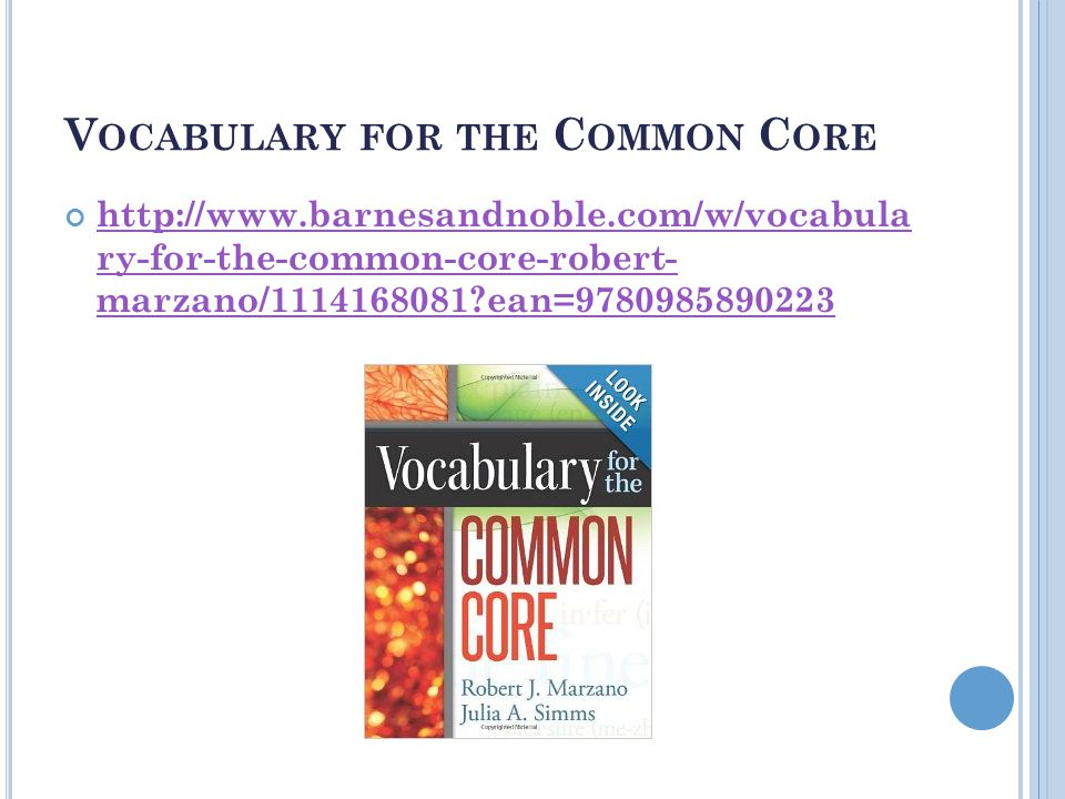 V OCABULARY FOR THE C OMMON C ORE http://www.barnesandnoble.com/w/vocabula ry-for-the-common-core-robert- marzano/1114168081 ean=9780985890223