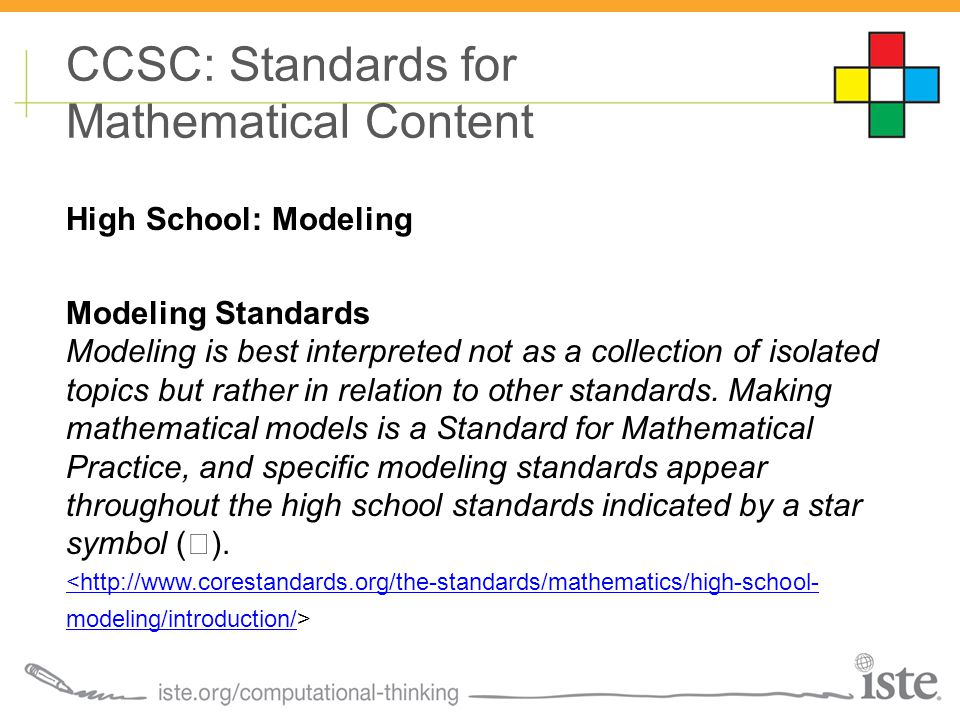 CCSC: Standards for Mathematical Content High School: Modeling Modeling Standards Modeling is best interpreted not as a collection of isolated topics but rather in relation to other standards.