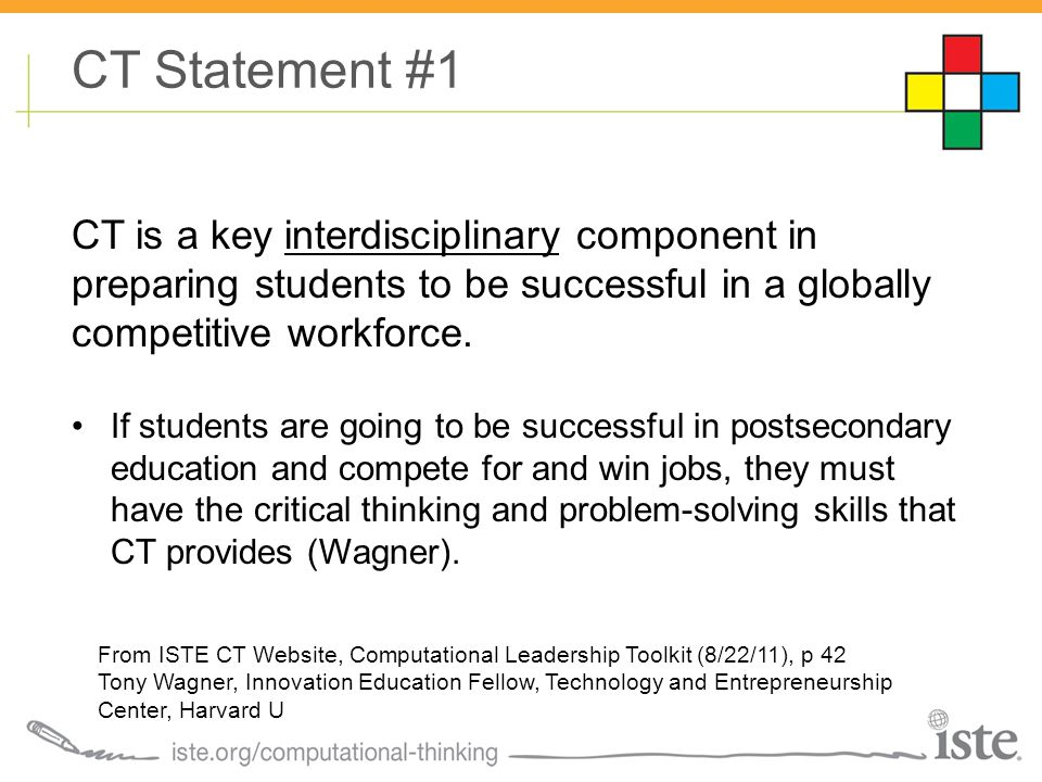 CT Statement #1 CT is a key interdisciplinary component in preparing students to be successful in a globally competitive workforce. If students are go