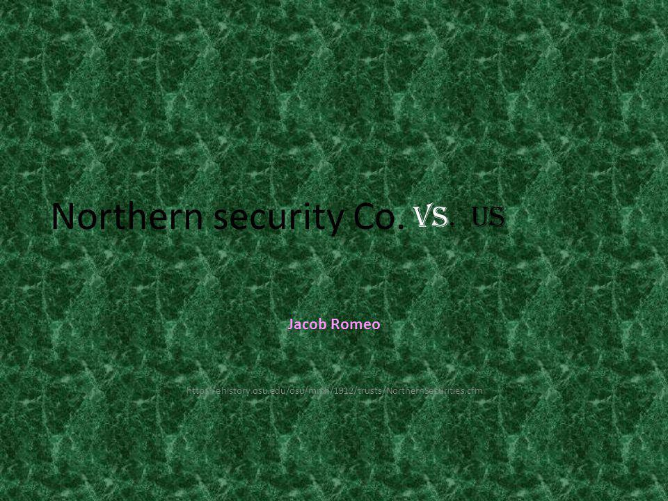 Northern security Co. Jacob Romeo http://ehistory.osu.edu/osu/mmh/1912/trusts/NorthernSecurities.cfm Vs. US