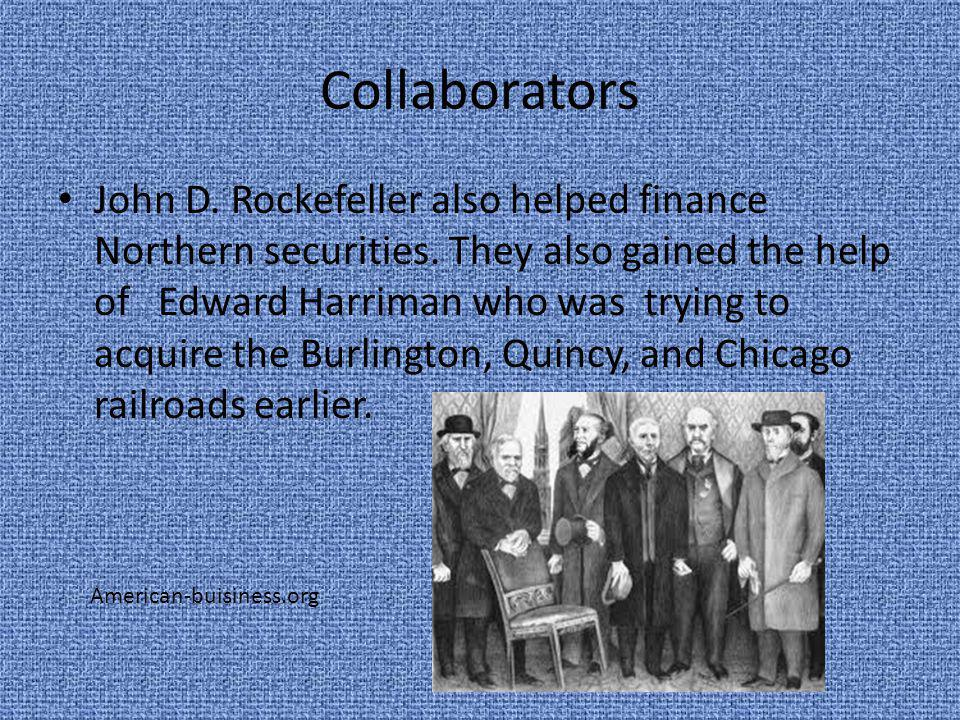 Collaborators John D. Rockefeller also helped finance Northern securities. They also gained the help of Edward Harriman who was trying to acquire the