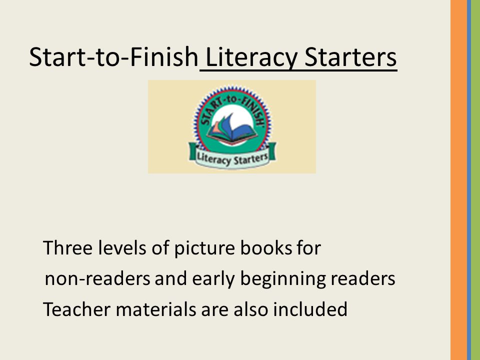 Start-to-Finish Literacy Starters Three levels of picture books for non-readers and early beginning readers Teacher materials are also included