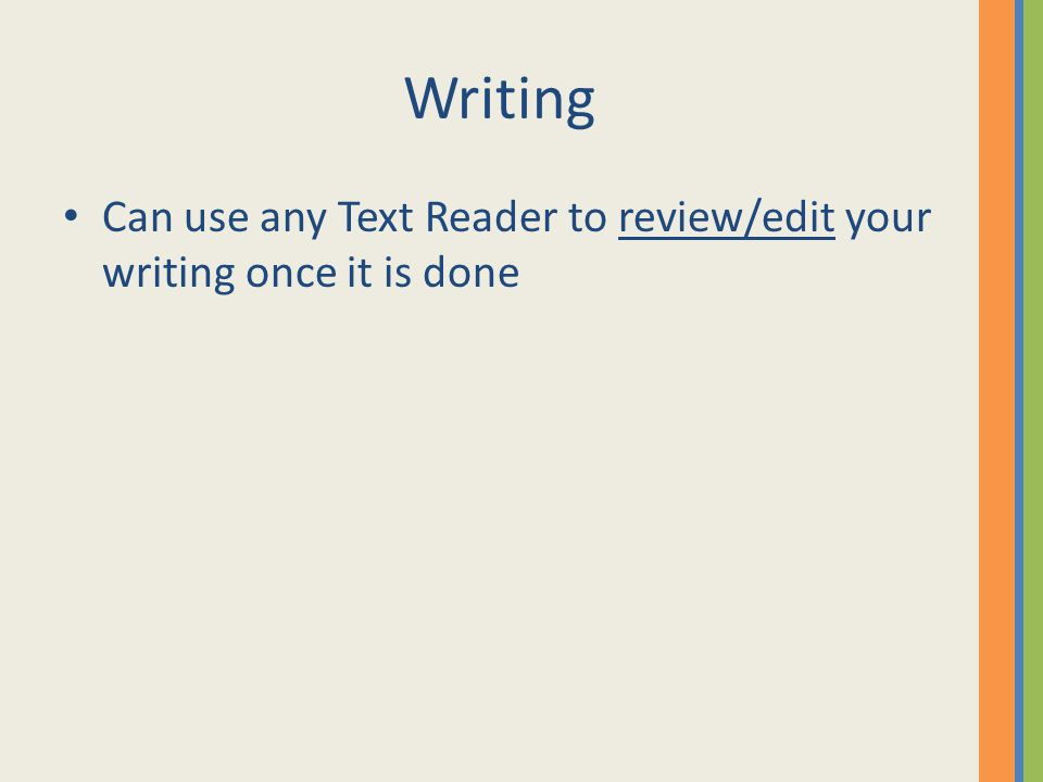 Writing Can use any Text Reader to review/edit your writing once it is done