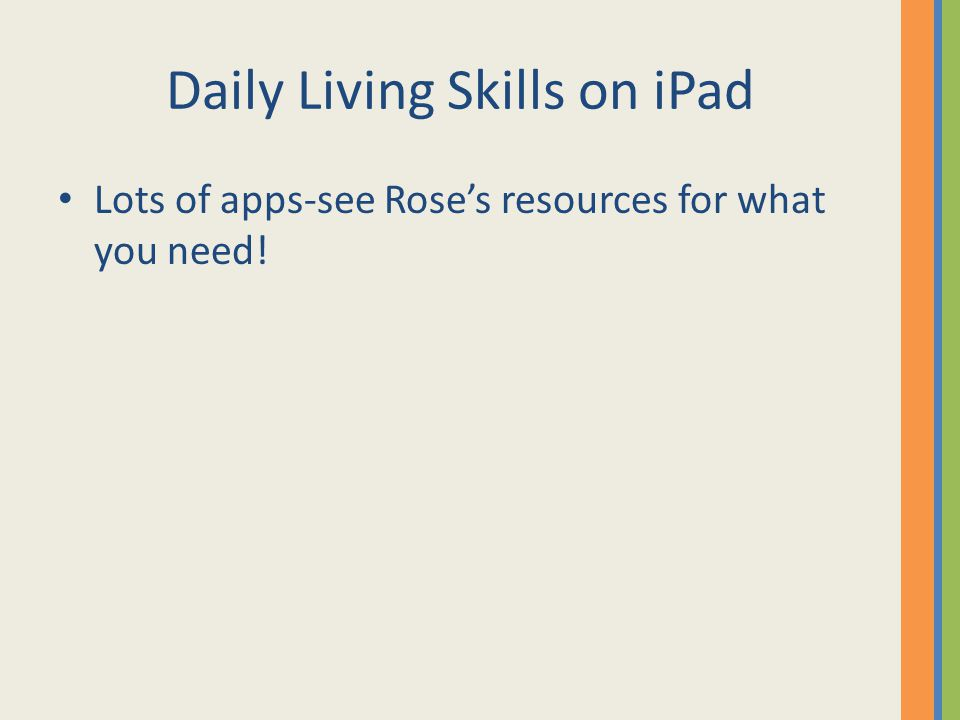 Daily Living Skills on iPad Lots of apps-see Rose's resources for what you need!
