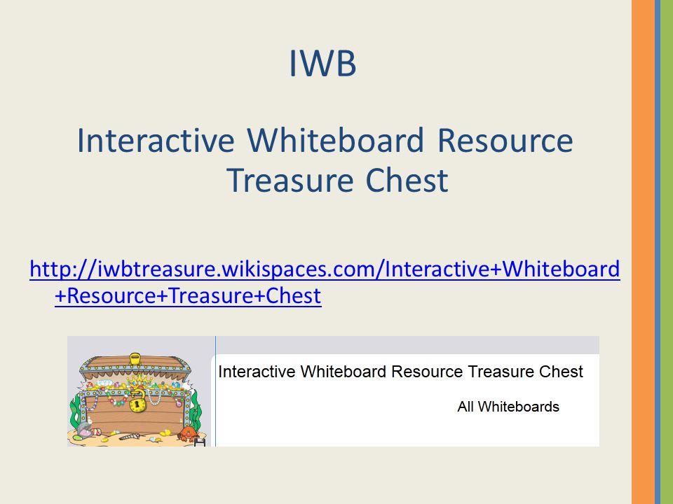 IWB Interactive Whiteboard Resource Treasure Chest http://iwbtreasure.wikispaces.com/Interactive+Whiteboard +Resource+Treasure+Chest