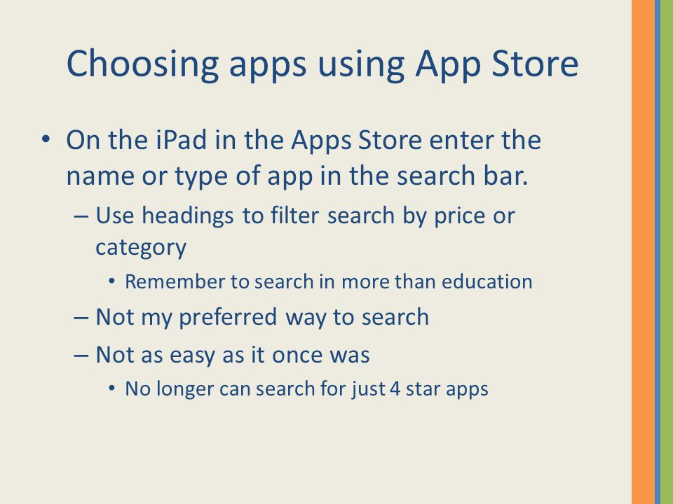 Choosing apps using App Store On the iPad in the Apps Store enter the name or type of app in the search bar.