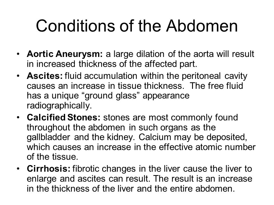 Conditions of the Abdomen Aortic Aneurysm: a large dilation of the aorta will result in increased thickness of the affected part.