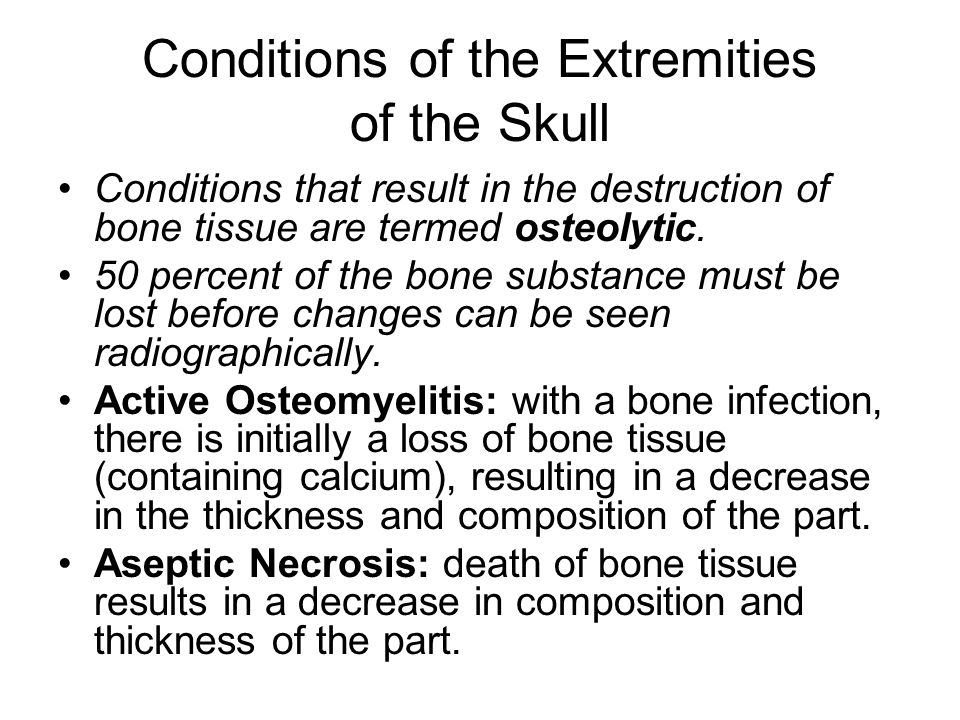 Conditions of the Extremities of the Skull Conditions that result in the destruction of bone tissue are termed osteolytic.