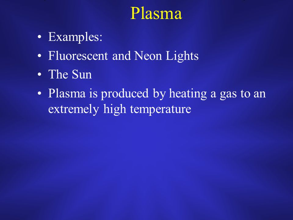 Plasma Plasma is the most common state of matter in the universe It is not commonly found on Earth Plasma is a gaseous mixture of electrons and positive ions