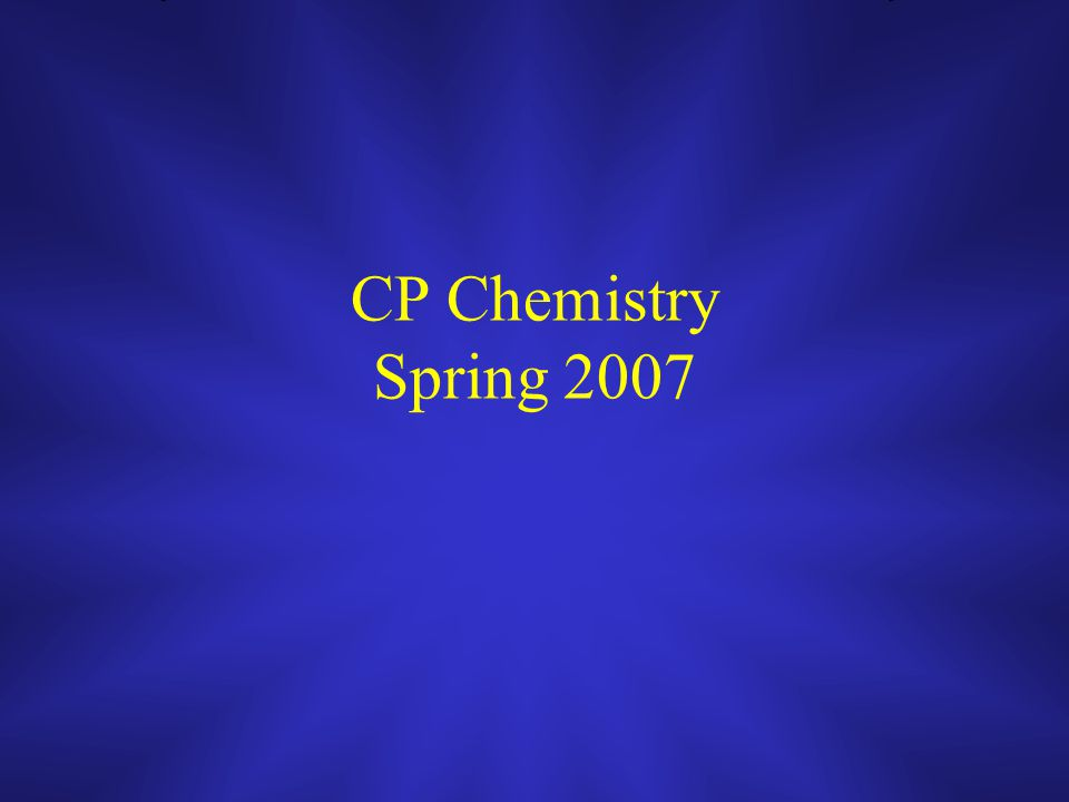 CP Chemistry – January 23, 2007 1) Complete Student Information Sheet 2) Review Course Syllabus 3) Notes: Introduction to chemistry 4) Activity: Expectations for course 5) Complete Textbook Questionnaire 6) Homework: Syllabus Quiz & Interviews