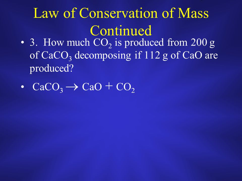 Law of Conservation of Mass Cont 1) 45 g of hydrogen reacts with 60 g of oxygen.