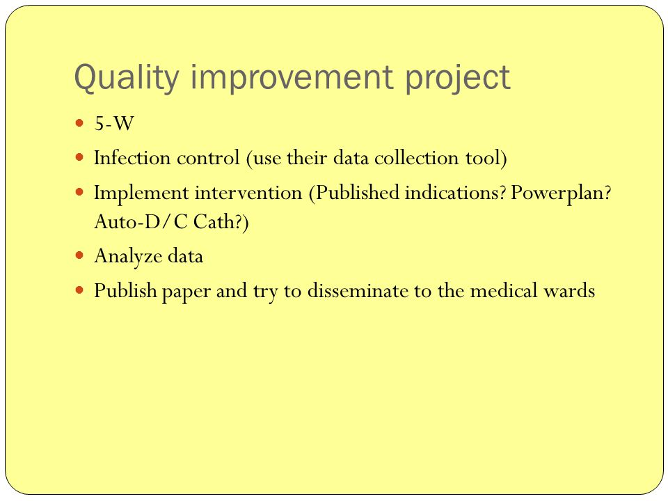 Quality improvement project 5-W Infection control (use their data collection tool) Implement intervention (Published indications.