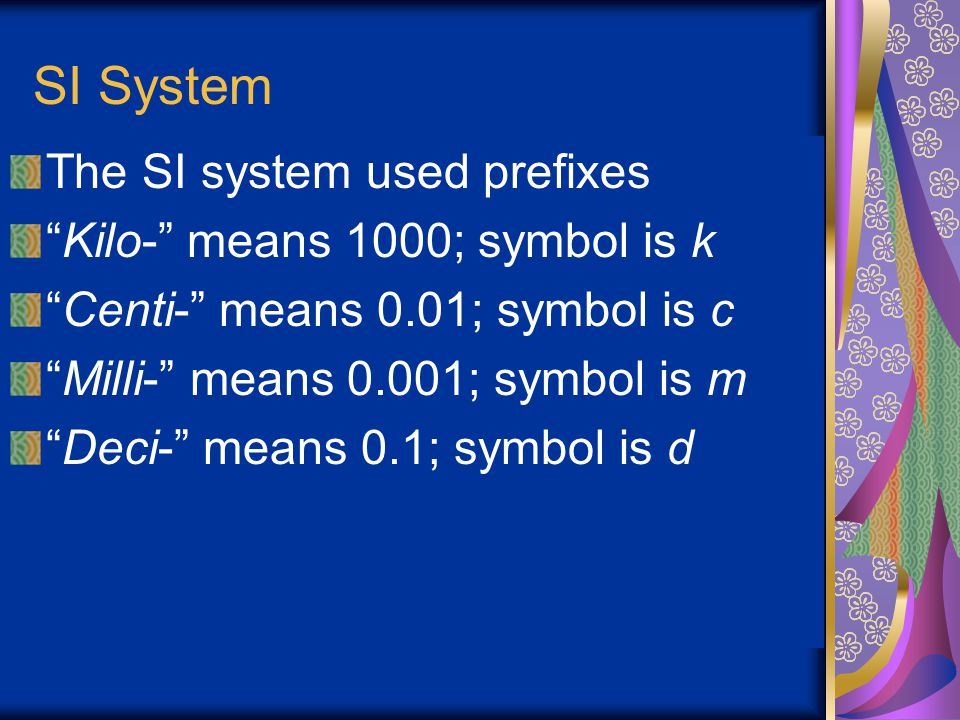 "SI System The SI system is a universal system of measurements based on powers of ""10"" The US and Burma are the only major countries that do not use th"