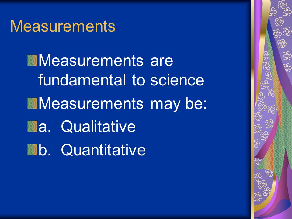 Measurements – Opening Questions Questions: 1. What is the purpose of a measurement? 2. Why are measurements important to science?
