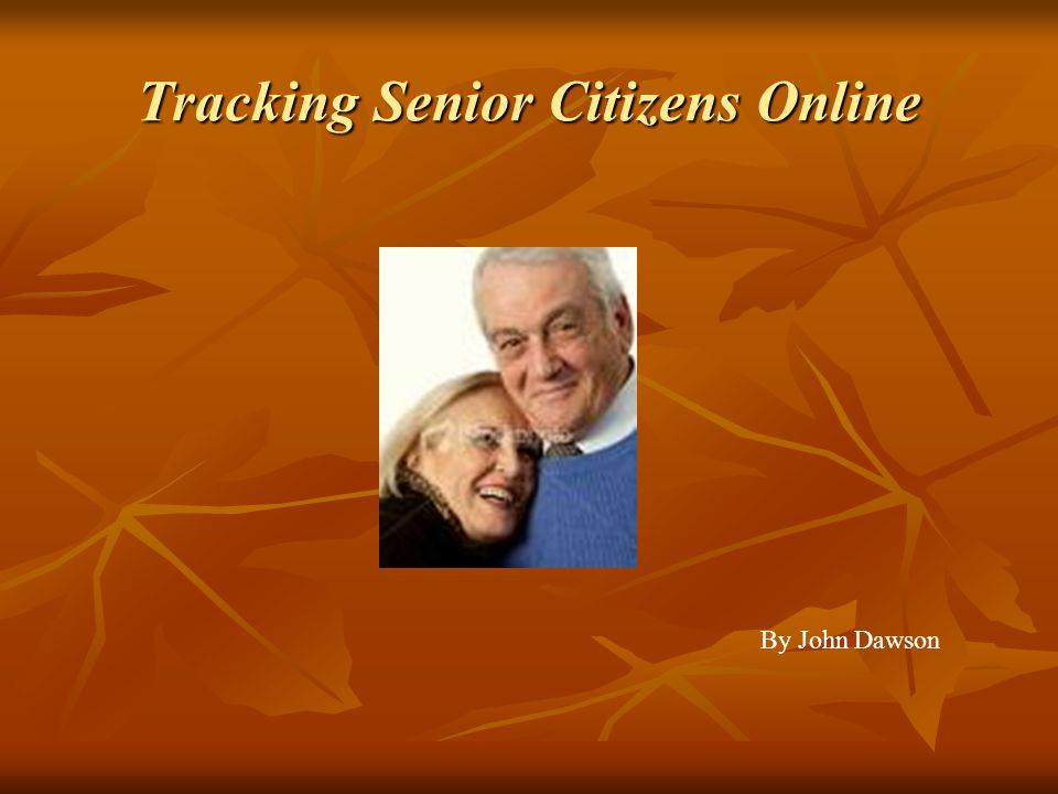 Tracking Senior Citizens Online By John Dawson