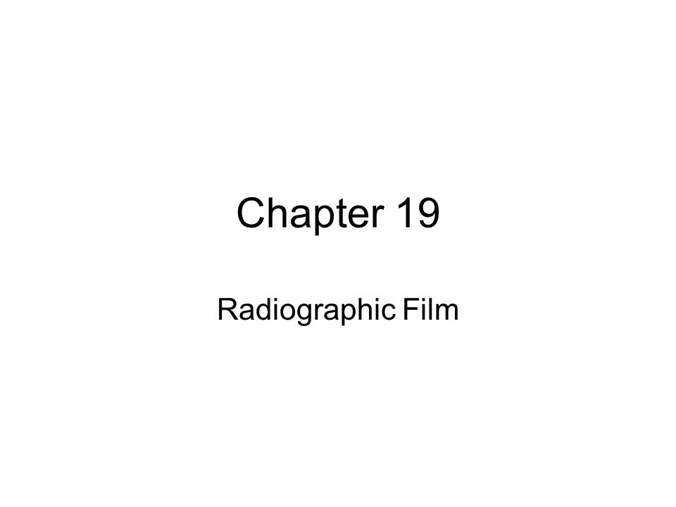 Chapter 19 Radiographic Film