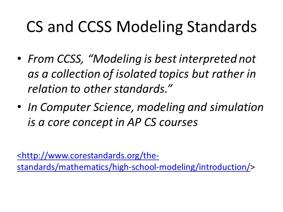"CS and CCSS Modeling Standards From CCSS, ""Modeling is best interpreted not as a collection of isolated topics but rather in relation to other standar"