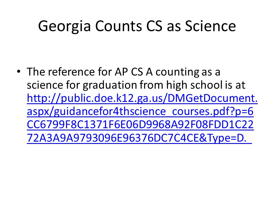 Georgia Counts CS as Science The reference for AP CS A counting as a science for graduation from high school is at http://public.doe.k12.ga.us/DMGetDo