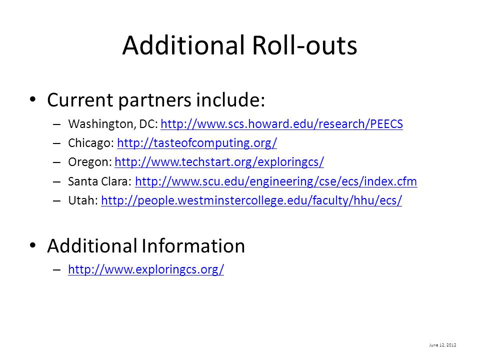 June 12, 2012 Additional Roll-outs Current partners include: – Washington, DC: http://www.scs.howard.edu/research/PEECShttp://www.scs.howard.edu/resea