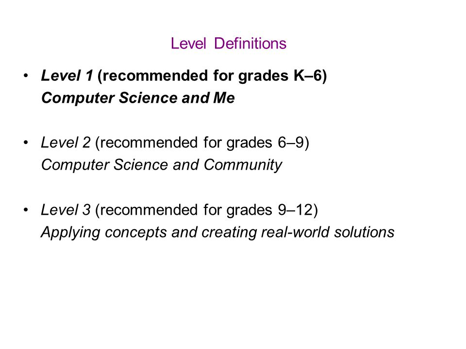Level Definitions Level 1 (recommended for grades K–6) Computer Science and Me Level 2 (recommended for grades 6–9) Computer Science and Community Lev
