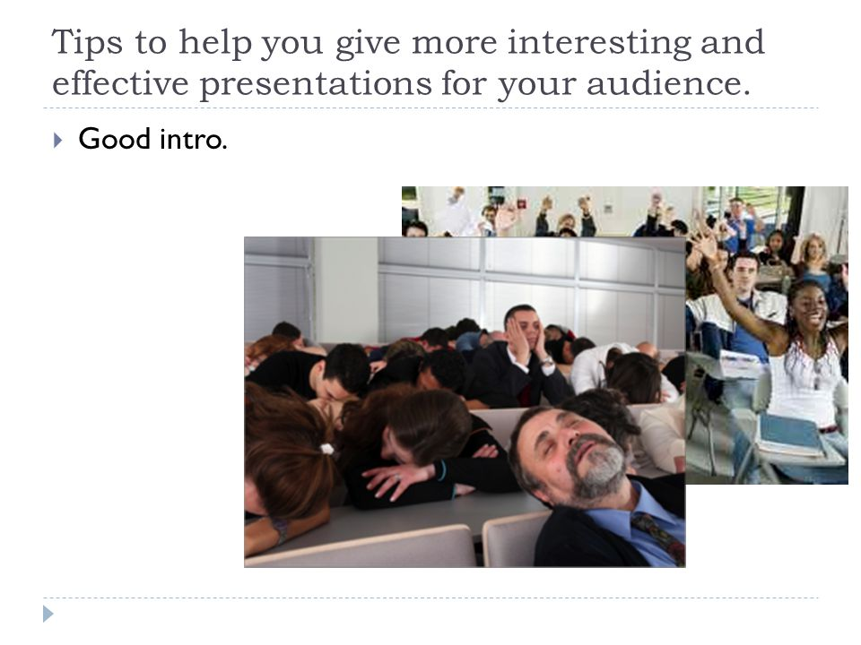 Tips to help you give more interesting and effective presentations for your audience.  Good intro.