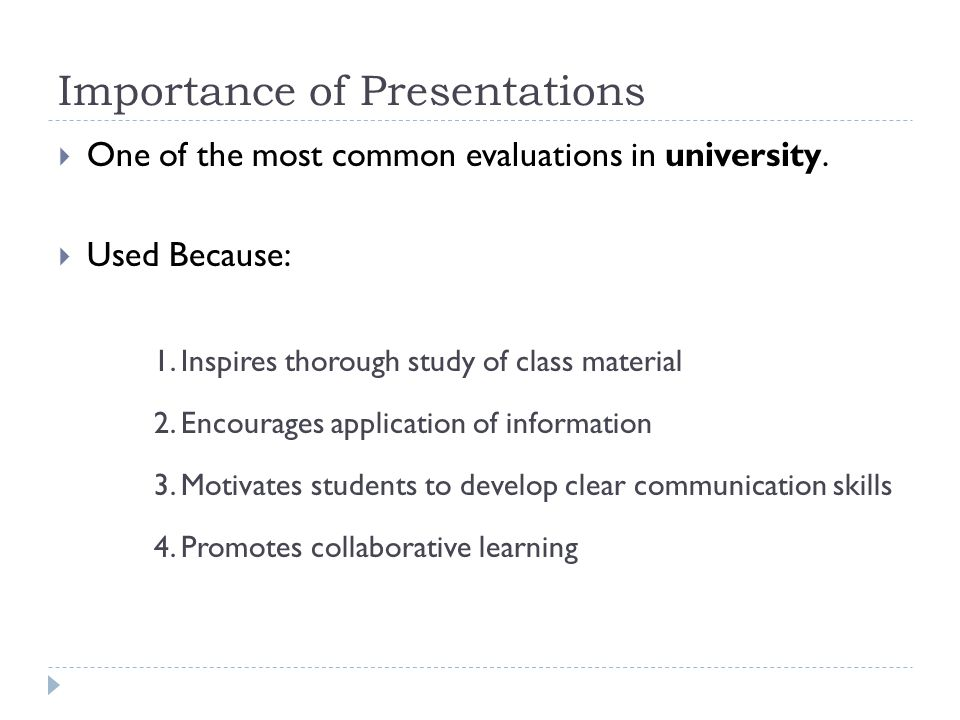 Importance of Presentations  One of the most common evaluations in university.