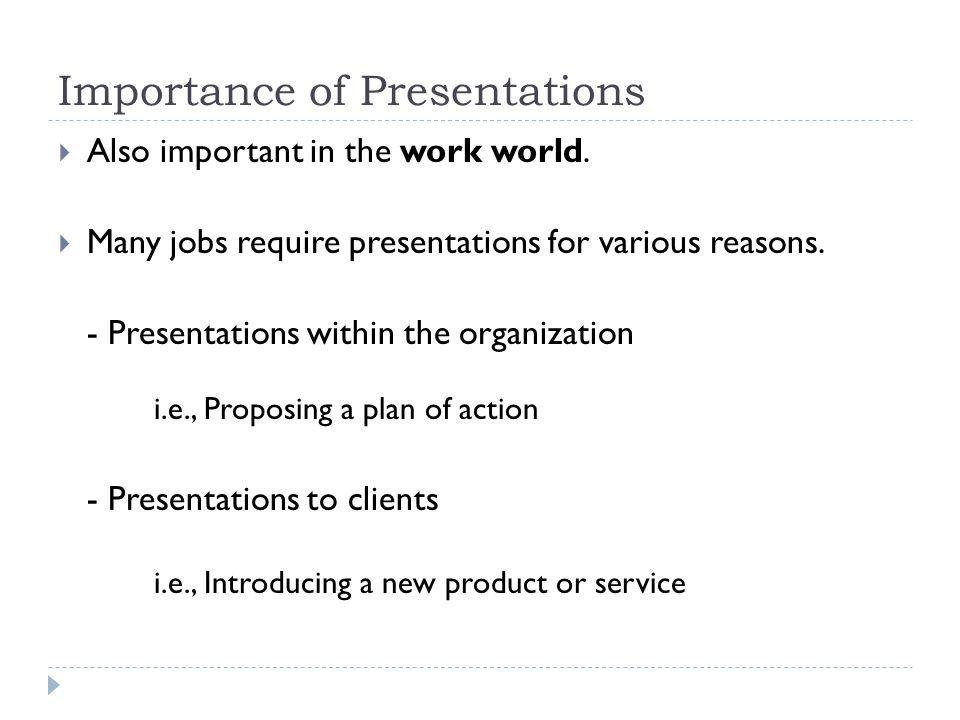 Importance of Presentations  Also important in the work world.