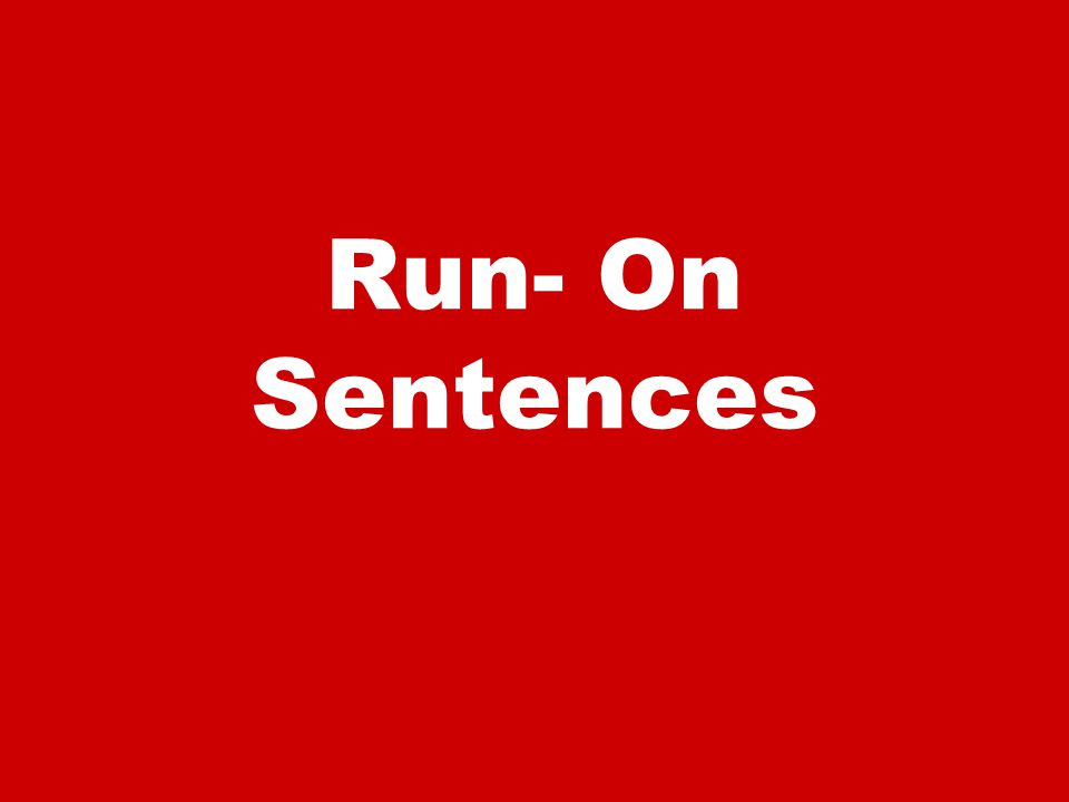 Run- On Sentences