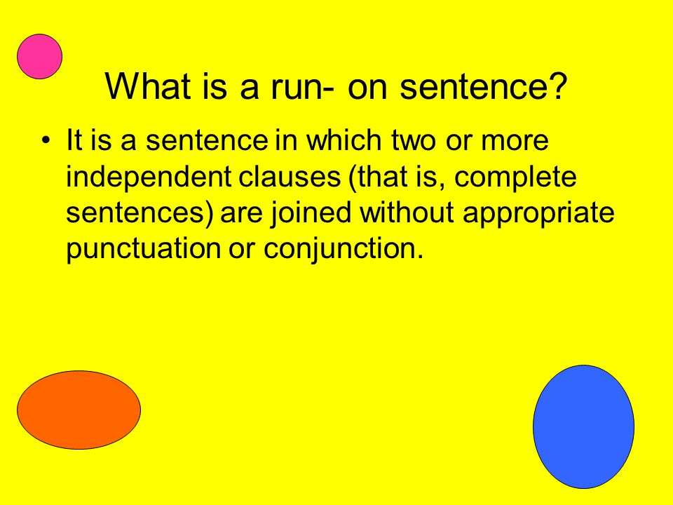 What is a run- on sentence.