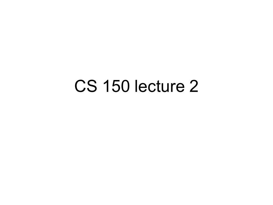 CS 150 lecture 2