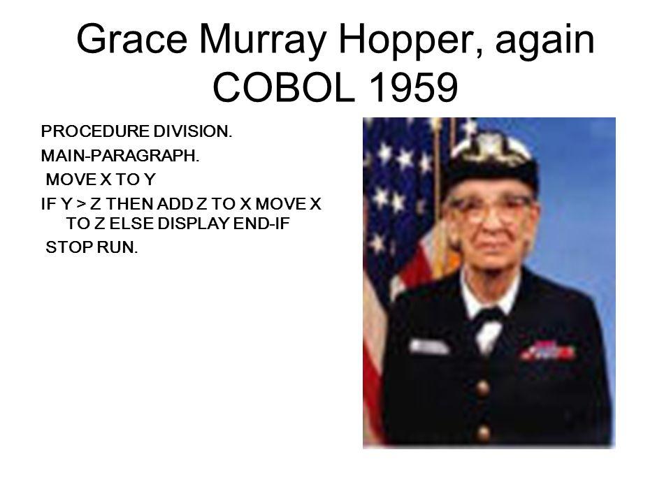Grace Murray Hopper, again COBOL 1959 PROCEDURE DIVISION.