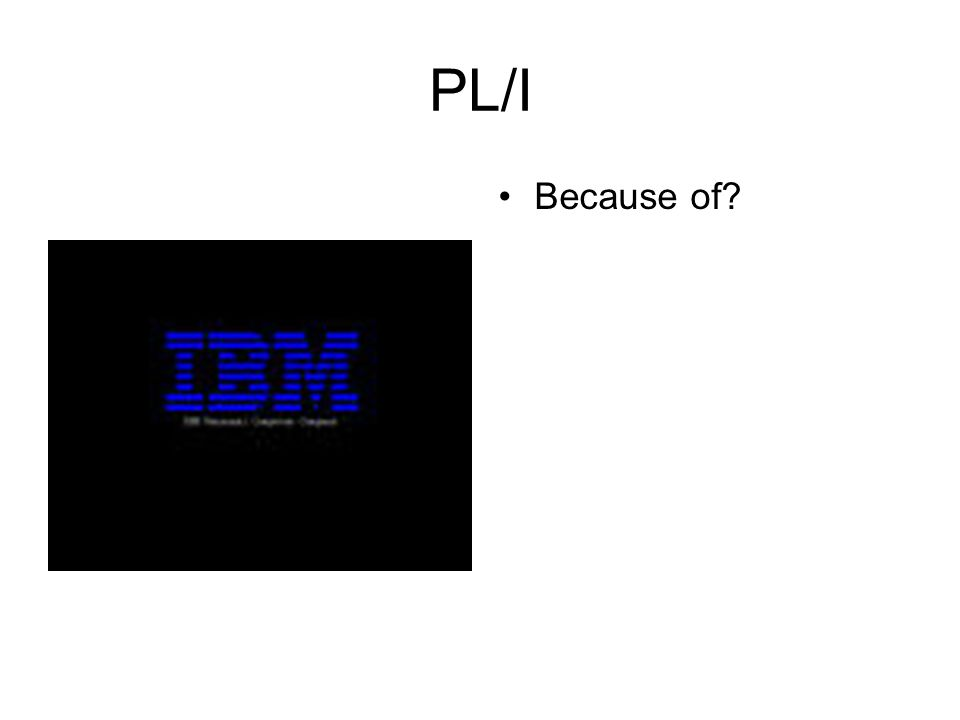 PL/I Because of