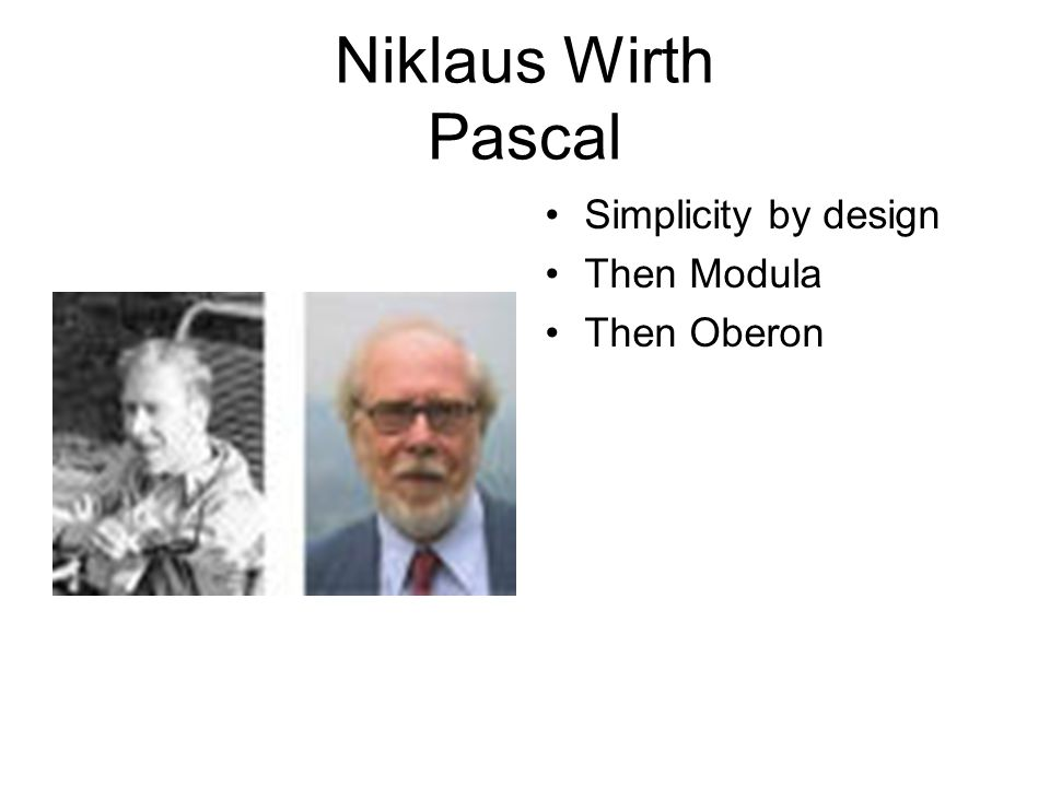 Niklaus Wirth Pascal Simplicity by design Then Modula Then Oberon