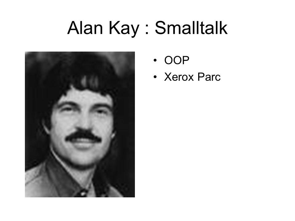 Alan Kay : Smalltalk OOP Xerox Parc