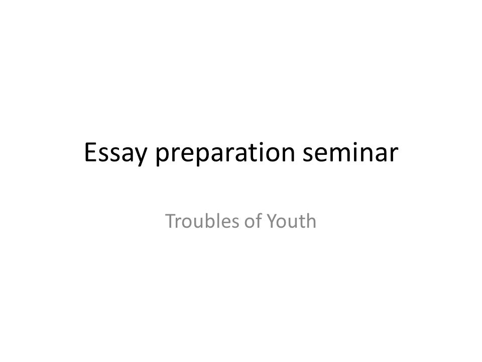 Essay preparation seminar Troubles of Youth
