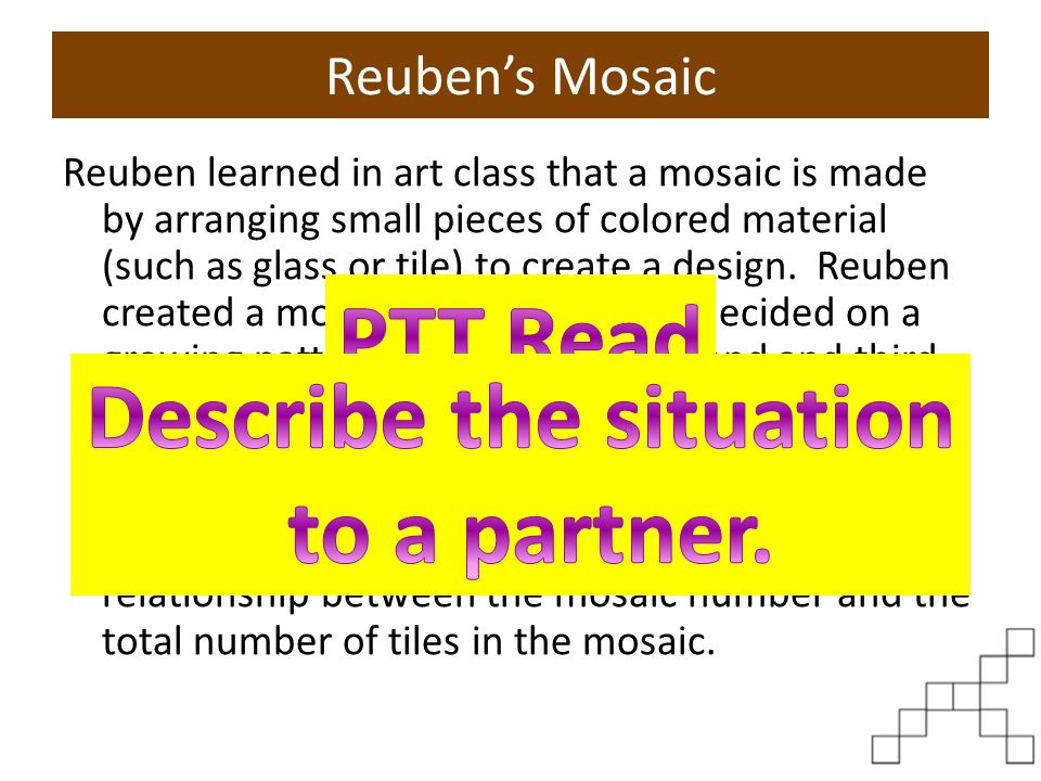 Reuben's Mosaic 1.Represent Reuben's set of values from the mosaics problem in at least three ways, including a general function rule, to determine the number of tiles in any mosaic.