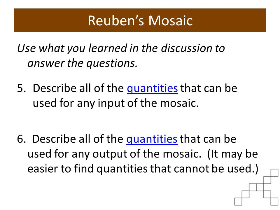 Reuben's Mosaic Use what you learned in the discussion to answer the questions. 5.Describe all of the quantities that can be used for any input of the