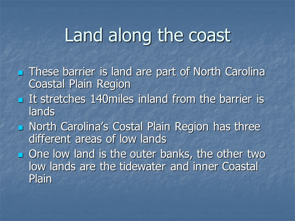 Land along the coast These barrier is land are part of North Carolina Coastal Plain Region These barrier is land are part of North Carolina Coastal Pl