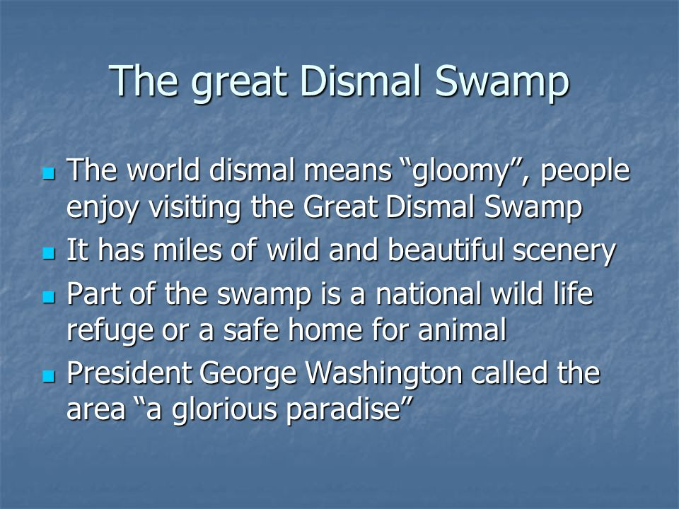 "The great Dismal Swamp The world dismal means ""gloomy"", people enjoy visiting the Great Dismal Swamp The world dismal means ""gloomy"", people enjoy vis"