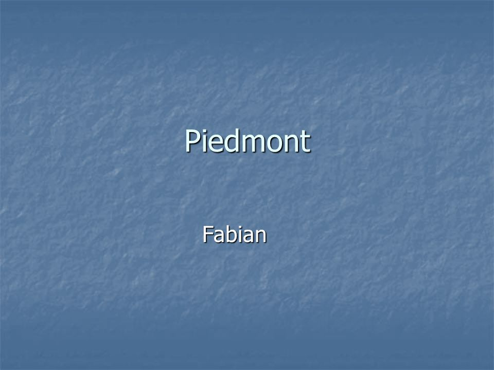Piedmont Means foot of the mountain Means foot of the mountain Has rolling hills.