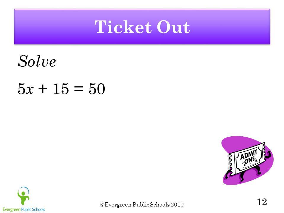 ©Evergreen Public Schools 2010 12 Solve 5 x + 15 = 50