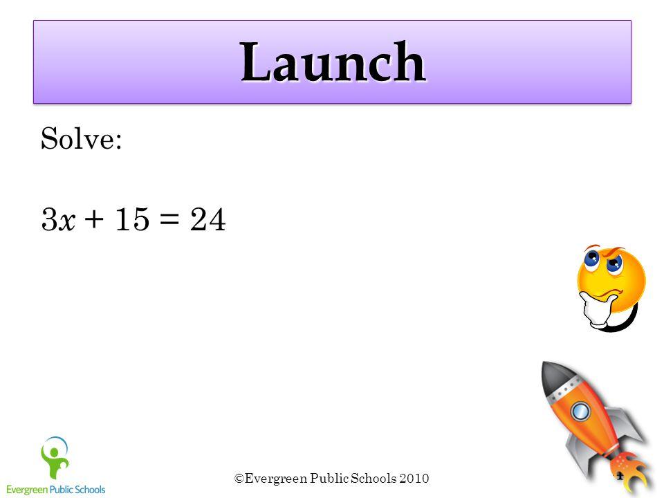 ©Evergreen Public Schools 2010 4 LaunchLaunch Solve: 3 x + 15 = 24