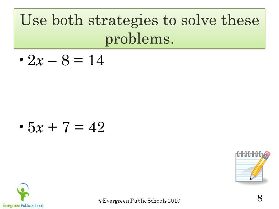 ©Evergreen Public Schools 2010 8 2 x – 8 = 14 5 x + 7 = 42